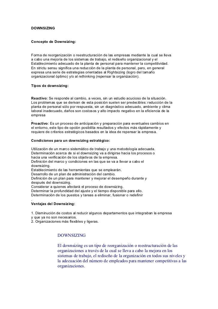 DOWNSIZING   Concepto de Downsizing:   Forma de reorganización o reestructuración de las empresas mediante la cual se llev...
