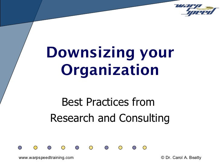 downsizing an organization Organizational downsizing is a sad and oftentimes cruel way to attempt to improve efficiency how well do you know the various effects of this cold.