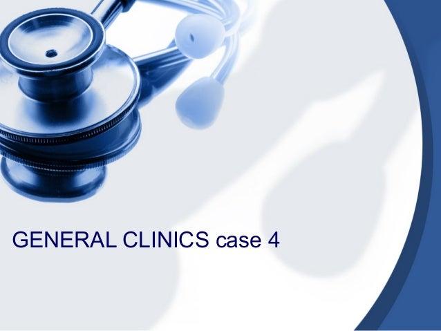 GENERAL CLINICS case 4