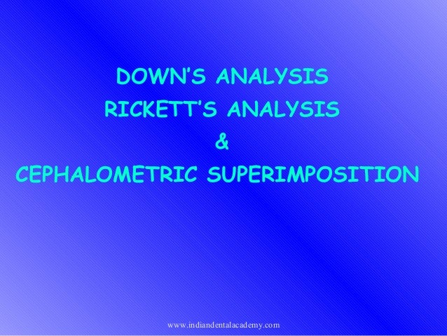 DOWN'S ANALYSIS RICKETT'S ANALYSIS & CEPHALOMETRIC SUPERIMPOSITION  www.indiandentalacademy.com