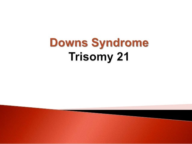 About Down's Syndrome  Also known as trisomy 21  A genetic condition in which a person has 47 chromosomes instead of the...