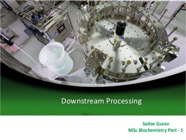 Downstream Processing Sailee Gurav MSc Biochemistry Part - 1
