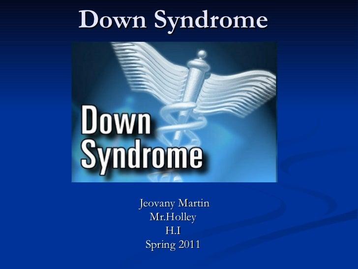 Down Syndrome Jeovany Martin Mr.Holley H.I Spring 2011