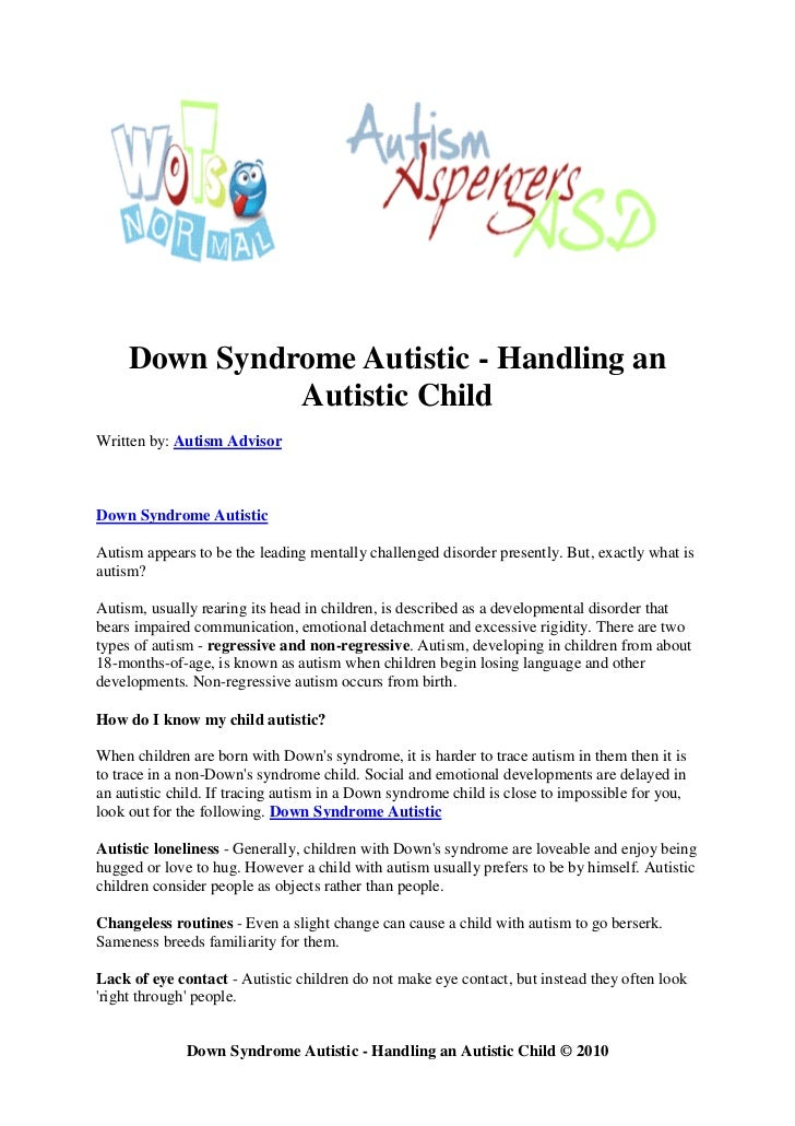 Down Syndrome Autistic - Handling an                Autistic Child Written by: Autism Advisor    Down Syndrome Autistic  A...