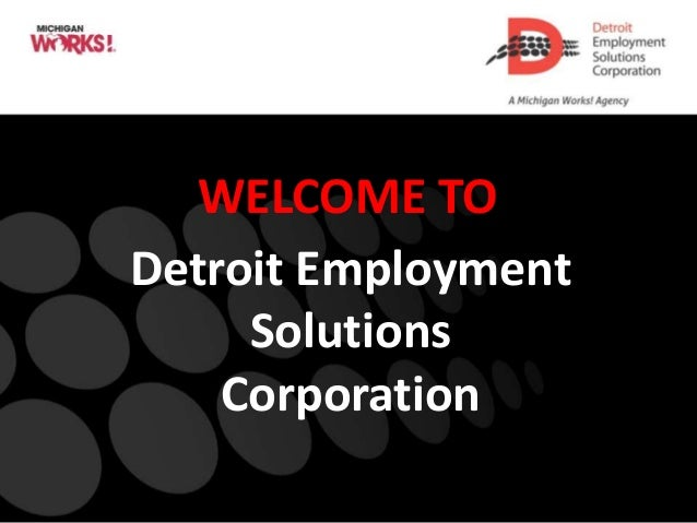 1 WELCOME TO Detroit Employment Solutions Corporation