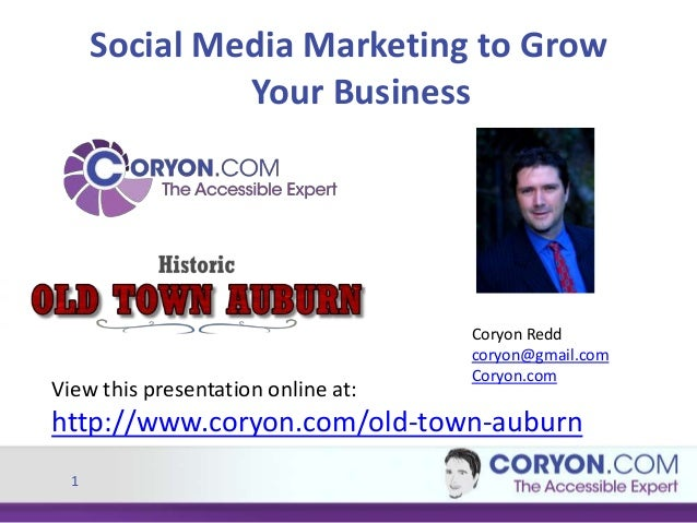 Social Media Marketing to Grow Your Business  View this presentation online at:  Coryon Redd coryon@gmail.com Coryon.com  ...