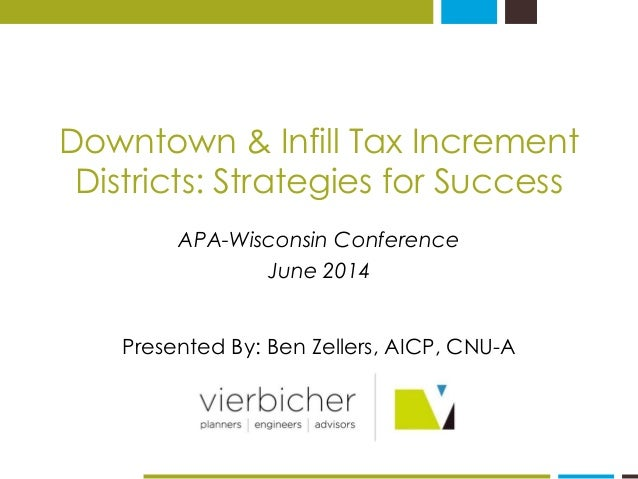 Downtown & Infill Tax Increment Districts: Strategies for Success  APA-Wisconsin Conference  June 2014  Presented By: Ben ...