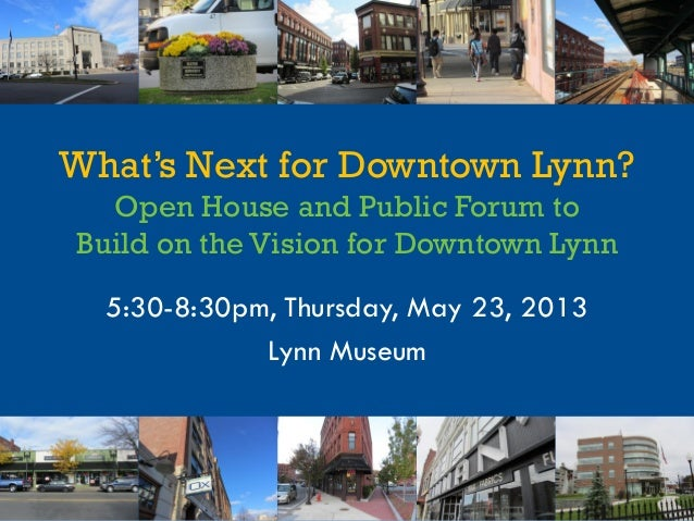 What's Next for Downtown Lynn? Open House and Public Forum to Build on the Vision for Downtown Lynn 5:30-8:30pm, Thursday,...