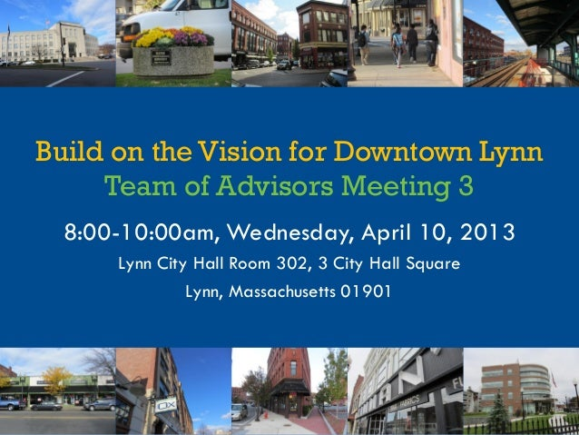 Build on the Vision for Downtown LynnTeam of Advisors Meeting 38:00-10:00am, Wednesday, April 10, 2013Lynn City Hall Room ...