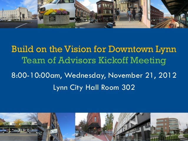 Build on the Vision for Downtown Lynn  Team of Advisors Kickoff Meeting8:00-10:00am, Wednesday, November 21, 2012         ...