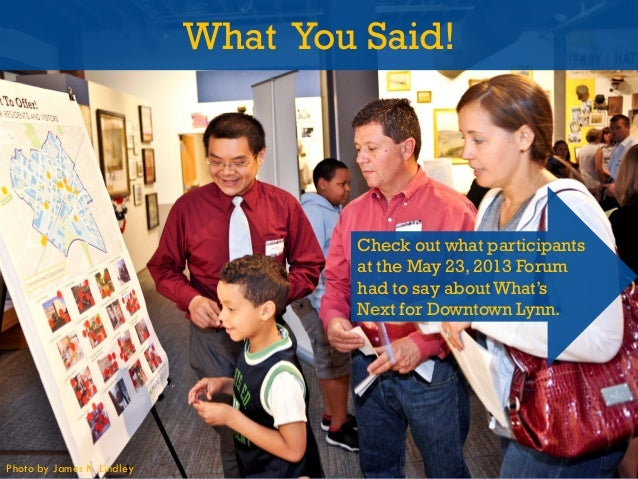 What You Said!  Check out what participants at the May 23, 2013 Forum had to say about What's Next for Downtown Lynn.  Pho...