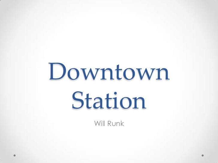 Downtown Station   Will Runk