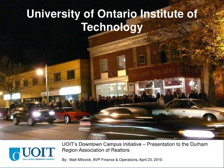 University of Ontario Institute of Technology<br />UOIT's Downtown Campus Initiative – Presentation to the Durham Region A...