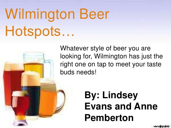 Wilmington BeerHotspots…       Whatever style of beer you are       looking for, Wilmington has just the       right one o...