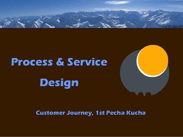 Process & Service Design Customer Journey, 1st Pecha Kucha