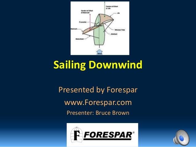 Sailing Downwind Presented by Forespar www.Forespar.com Presenter: Bruce Brown