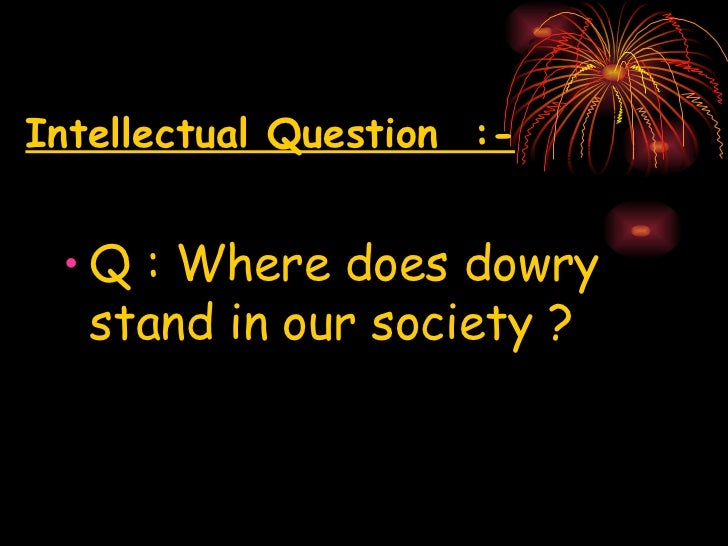 question of a dowry The dowry system is a curse for the society dowry means when a girl gets married,  ask your question ask your question newest questions english 5 points.