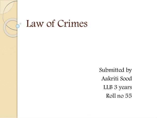 Law of Crimes Submitted by Aakriti Sood LLB 3 years Roll no 55