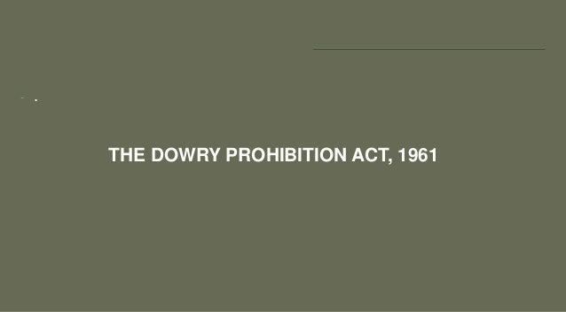 dowry prohibition (act no 28 of 1961)preamble(28 of 1961)(20th may, 1961)an act to prohibit the giving or taking of dowrybe it enacted by parliament in the twelfth year of the.