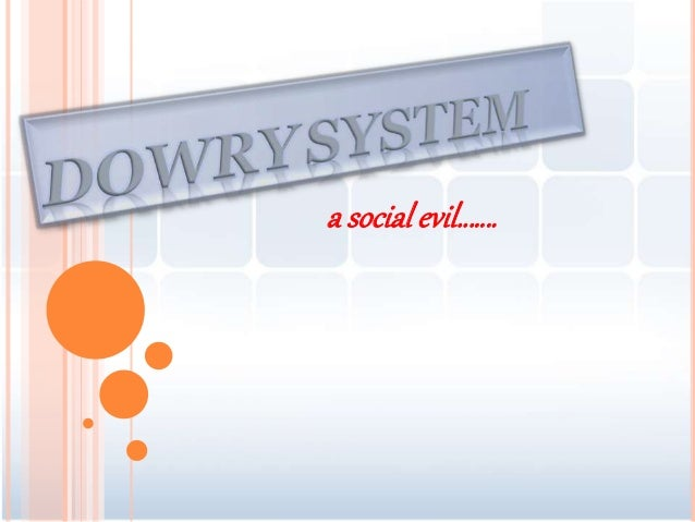 the dowry system Nowadays dowry is a major factor when someone gets married the bridegroom's family proposes the amount of dowry and if.