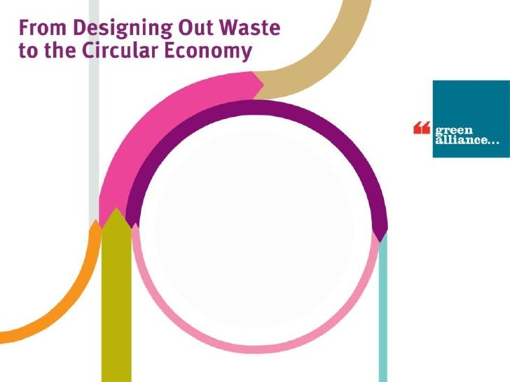 From Designing Out Waste to the Circular Economy