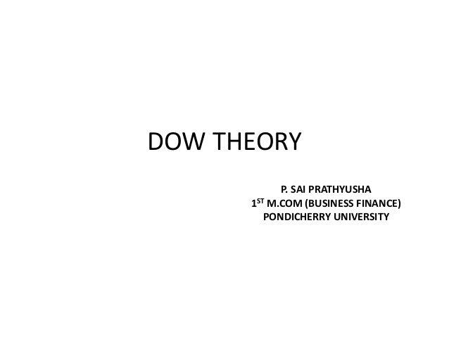 DOW THEORY P. SAI PRATHYUSHA 1ST M.COM (BUSINESS FINANCE) PONDICHERRY UNIVERSITY