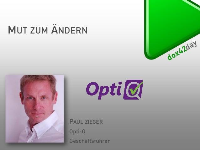MUT ZUM ÄNDERN  PAUL ZIEGER Opti-Q  Geschäftsführer