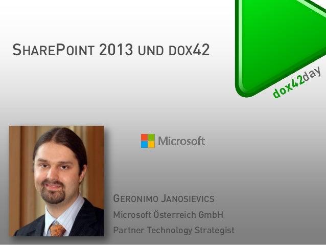 SHAREPOINT 2013 UND DOX42  GERONIMO JANOSIEVICS Microsoft Österreich GmbH  Partner Technology Strategist