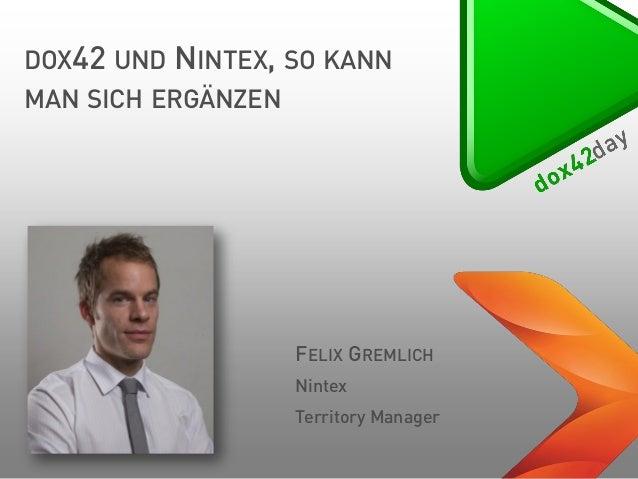 DOX42 UND  NINTEX, SO KANN  MAN SICH ERGÄNZEN  FELIX GREMLICH Nintex Territory Manager