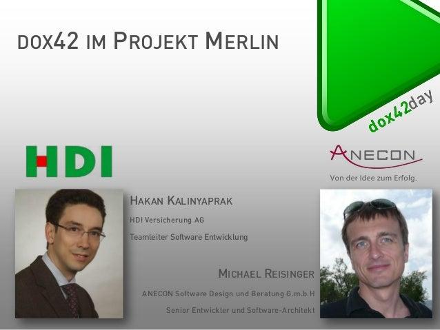 DOX42 IM  PROJEKT MERLIN  HAKAN KALINYAPRAK HDI Versicherung AG  Teamleiter Software Entwicklung  MICHAEL REISINGER ANECON...
