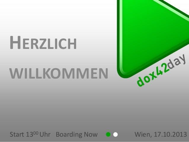HERZLICH WILLKOMMEN  Start 1300 Uhr Boarding Now  Wien, 17.10.2013