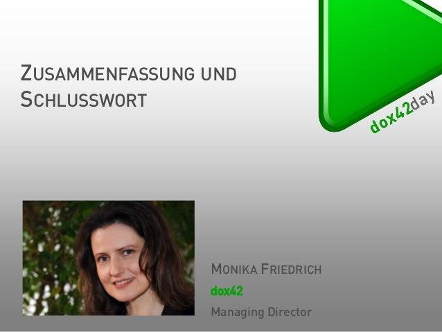 ZUSAMMENFASSUNG UND SCHLUSSWORT  MONIKA FRIEDRICH dox42  Managing Director
