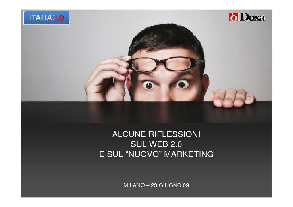 """ALCUNE RIFLESSIONI        SUL WEB 2.0 E SUL """"NUOVO"""" MARKETING       MILANO – 23 GIUGNO 09"""