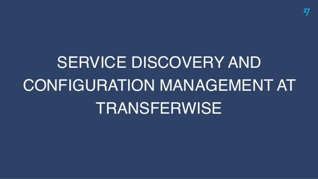 SERVICE DISCOVERY AND CONFIGURATION MANAGEMENT AT TRANSFERWISE