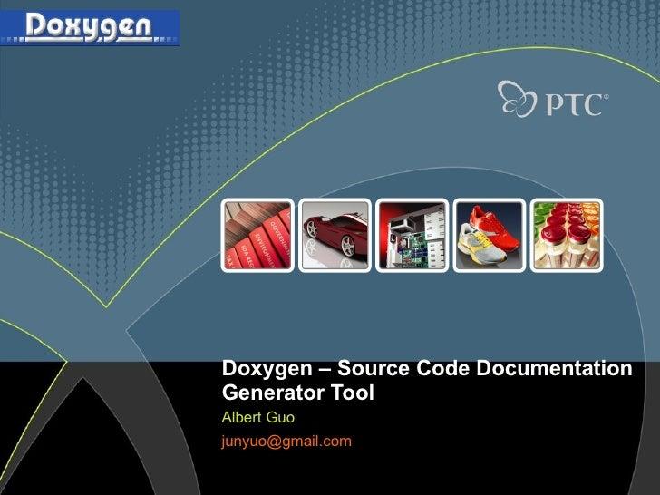 Doxygen –  Source Code Documentation Generator Tool Albert Guo [email_address]