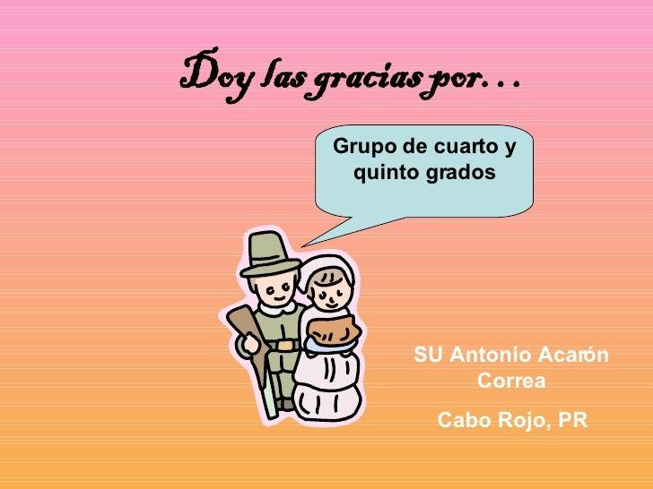Doy las gracias por… Grupo de cuarto y quinto grados SU Antonio Acarón Correa Cabo Rojo, PR