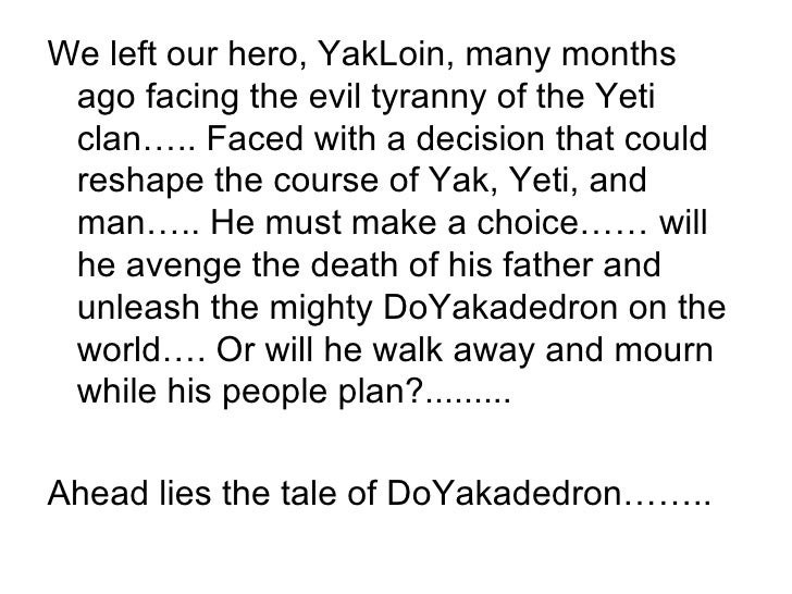 <ul><li>We left our hero, YakLoin, many months ago facing the evil tyranny of the Yeti clan….. Faced with a decision that ...