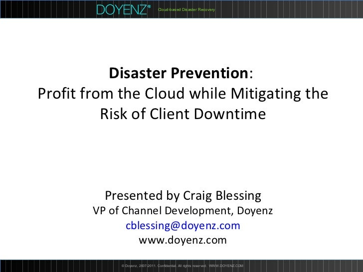 Cloud-based Disaster Recovery © Doyenz, 2007-2011. Confidential. All rights reserved.  WWW.DOYENZ.COM  Disaster Prevention...