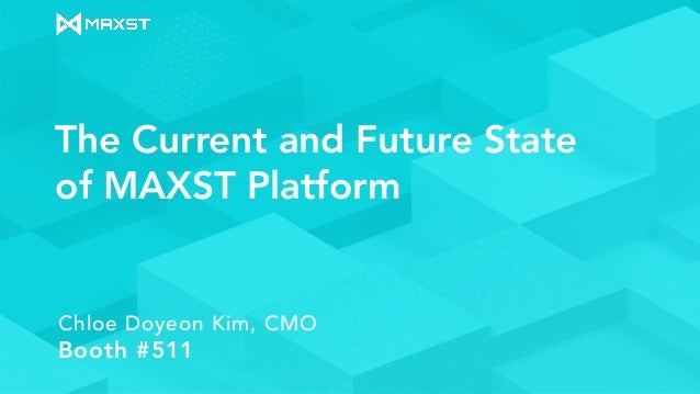 The Current and Future State of MAXST Platform Chloe Doyeon Kim, CMO Booth #511