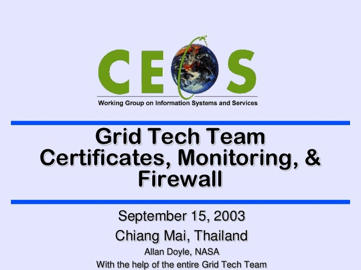 Grid Tech TeamCertificates, Monitoring, &          Firewall         September 15, 2003         Chiang Mai, Thailand       ...