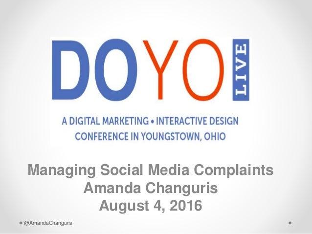 Managing Social Media Complaints Amanda Changuris August 4, 2016 @AmandaChanguris