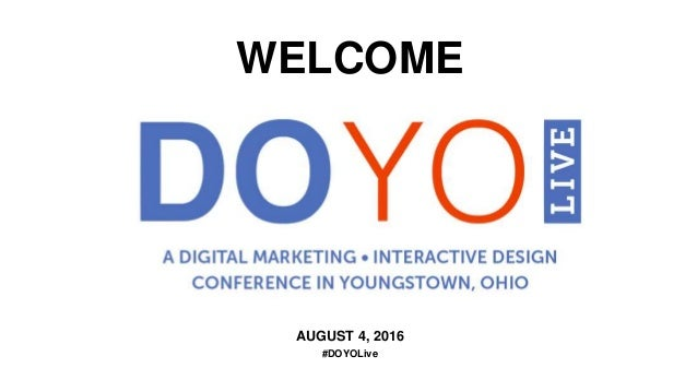 AUGUST 4, 2016 #DOYOLive WELCOME