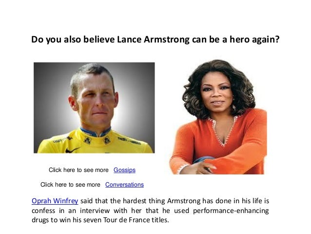 Do you also believe Lance Armstrong can be a hero again?     Click here to see more Gossips  Click here to see more Conver...