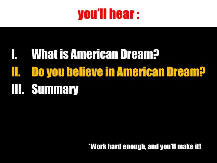 """what dreams do americans share? essay The dictionary defines """"american dream"""" as: 1the ideals of freedom, equality, and opportunity traditionally held to be available to every american 2a life of personal happiness and material."""