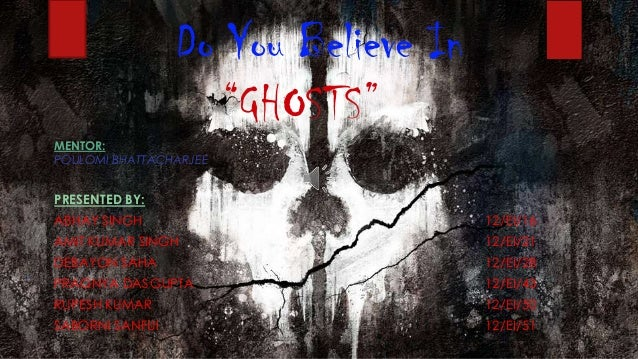 Do you believe in ghosts ppt