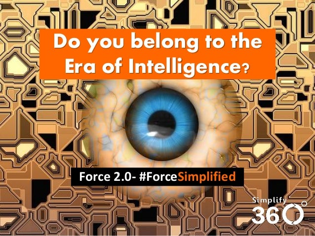 Do you belong to the Era of Intelligence?  Force 2.0- #ForceSimplified