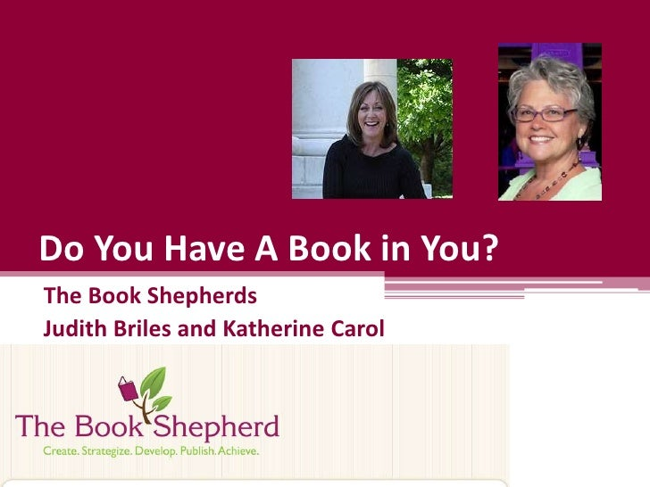 Do You Have A Book in You?<br />The Book Shepherds<br />Judith Briles and Katherine Carol<br />