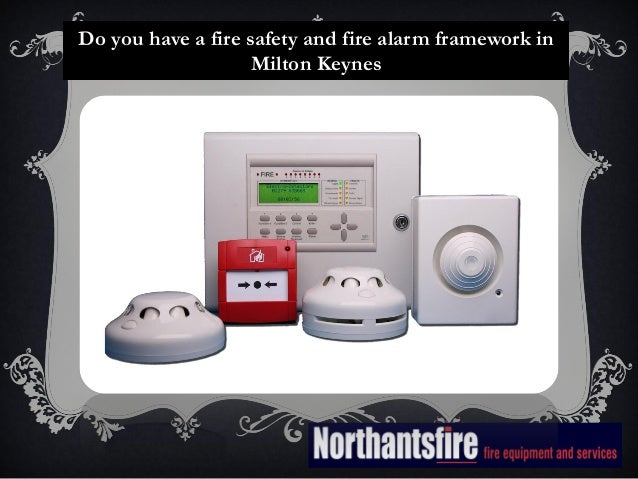 Do you have a fire safety and fire alarm framework in Milton Keynes