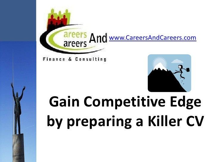 www.CareersAndCareers.com     Gain Competitive Edge by preparing a Killer CV
