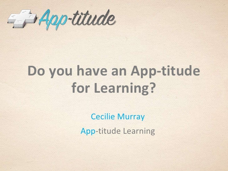 Do you have an App-titudefor Learning?<br />Cecilie Murray<br />App-titude Learning<br />